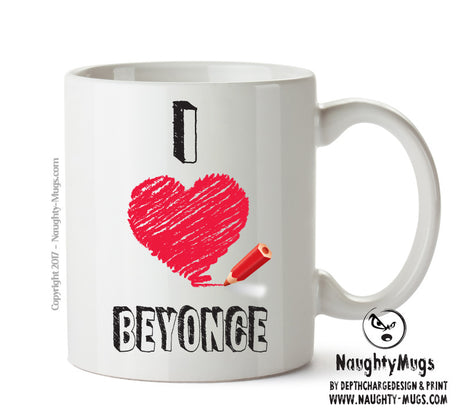 I Love BEYONCE  Celebrity Mug Gift Office Mug Funny Humour
