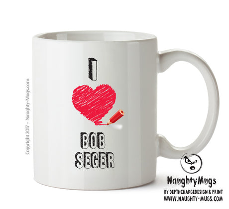 I Love BOB SEGER  Celebrity Mug Gift Office Mug Funny Humour