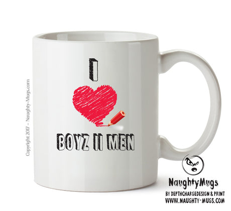 I Love BOYZ II MEN Celebrity Mug Gift Office Mug Funny Humour