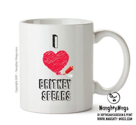 I Love BRITNEY SPEARS Celebrity Mug Gift Office Mug Funny Humour