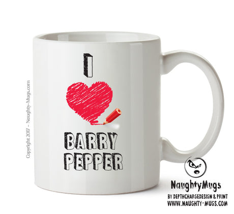 I Love Barry Pepper Celebrity Mug Gift Office Mug Funny Humour