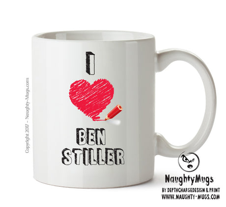 I Love Ben Stiller Celebrity Mug Gift Office Mug Funny Humour