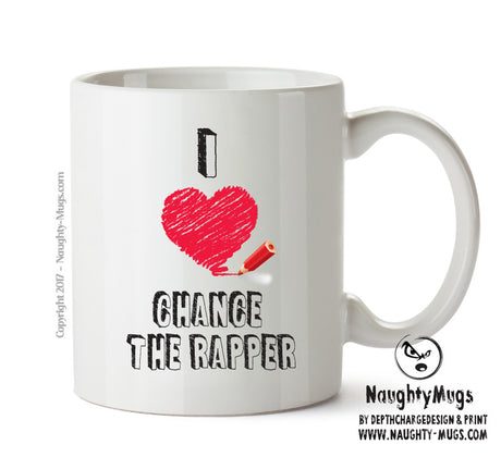 I Love CHANCE THE RAPPER Celebrity Mug Gift Office Mug Funny Humour