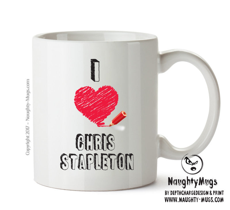 I Love CHRIS STAPLETON Celebrity Mug Gift Office Mug Funny Humour