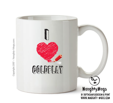 I Love COLDPLAY Celebrity Mug Gift Office Mug Funny Humour