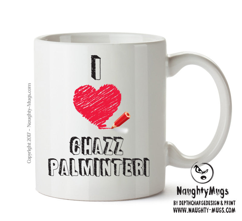 I Love Chazz Palminteri Celebrity Mug Gift Office Mug Funny Humour
