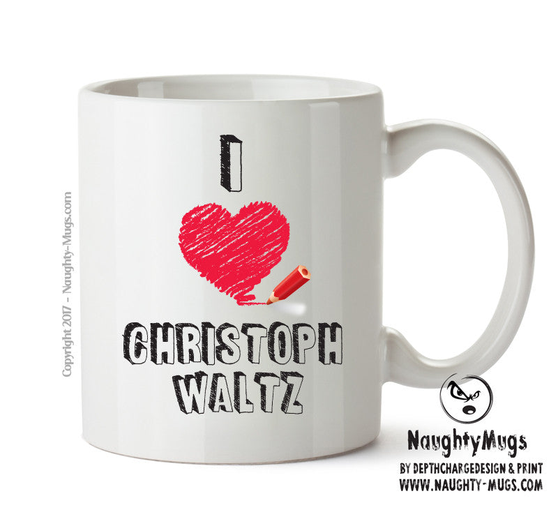 I Love Christoph Waltz Celebrity Mug Gift Office Mug Funny Humour