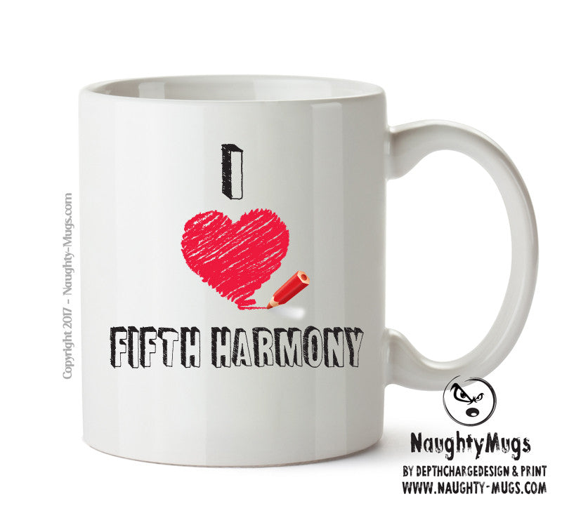 I Love FIFTH HARMONY Celebrity Mug Gift Office Mug Funny Humour