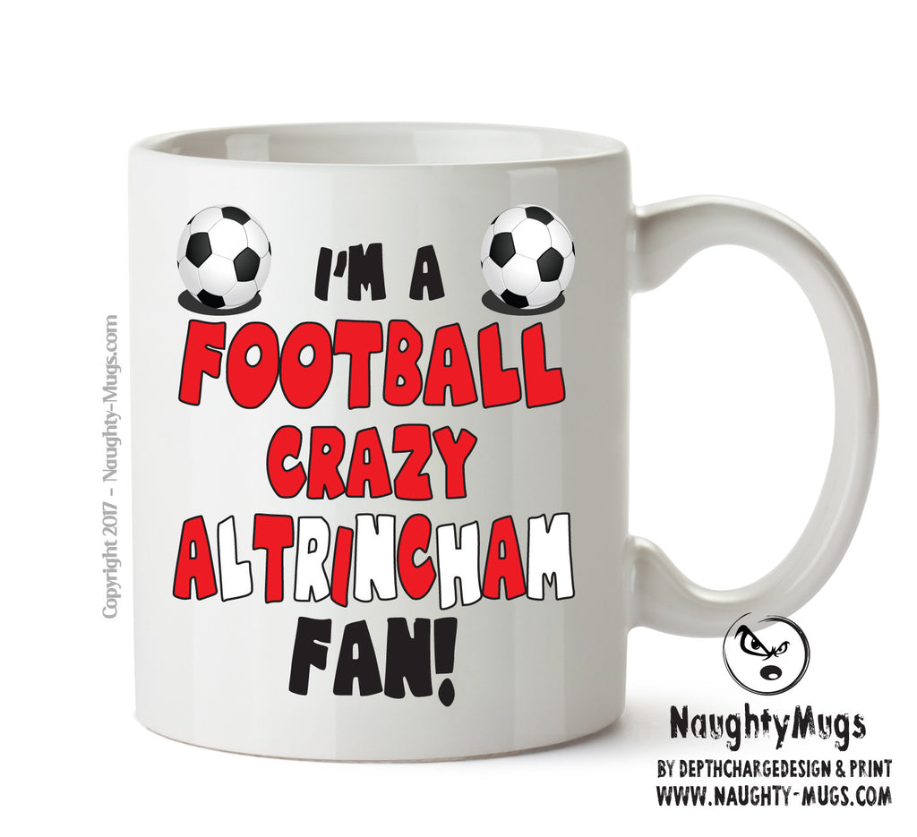 Crazy Altrincham Fan Football Crazy Mug Adult Mug Gift Office Mug Funny Humour
