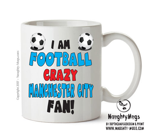 Crazy Man City Fan Football Crazy Mug Adult Mug Gift Office Mug Funny Humour