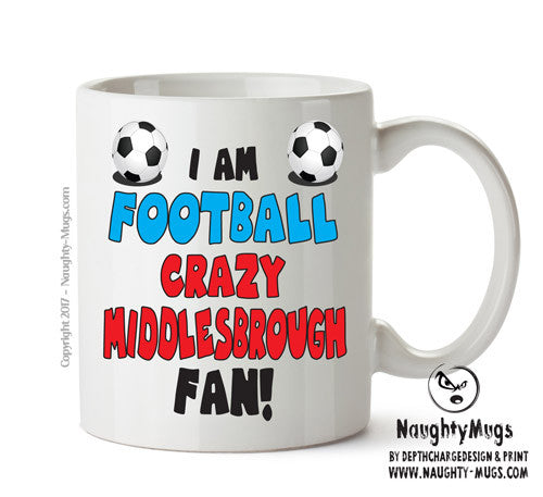 Crazy Middlesborough Fan Football Crazy Mug Adult Mug Gift Office Mug Funny Humour