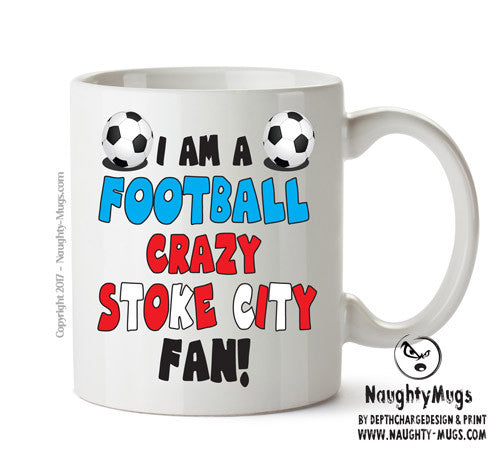 Crazy Stoke City Fan Football Crazy Mug Adult Mug Gift Office Mug Funny Humour