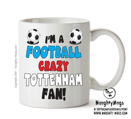 Crazy Tottenham Fan Football Crazy Mug Adult Mug Gift Office Mug Funny Humour