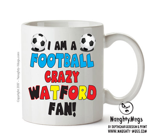 Crazy Watford Fan Football Crazy Mug Adult Mug Gift Office Mug Funny Humour