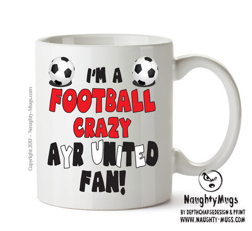 Crazy Ayr Fan Football Crazy Mug Adult Mug Gift Office Mug Funny Humour