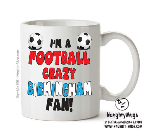 Crazy Birmingham Fan Football Crazy Mug Adult Mug Gift Office Mug Funny Humour