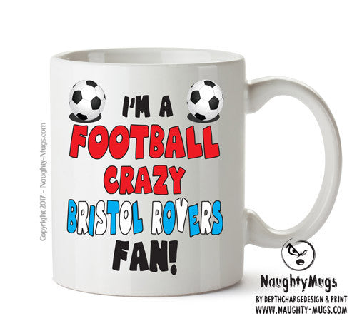 Crazy Bristol Rovers Fan Football Crazy Mug Adult Mug Gift Office Mug Funny Humour