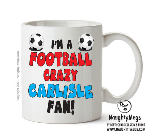 Crazy Carlisle Fan Football Crazy Mug Adult Mug Gift Office Mug Funny Humour