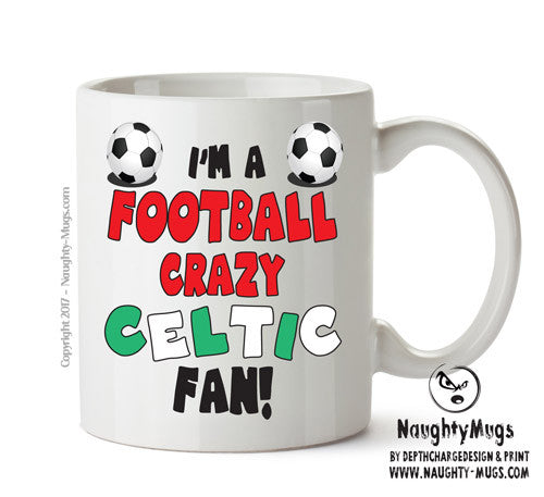 Crazy Celtic Fan Football Crazy Mug Adult Mug Gift Office Mug Funny Humour