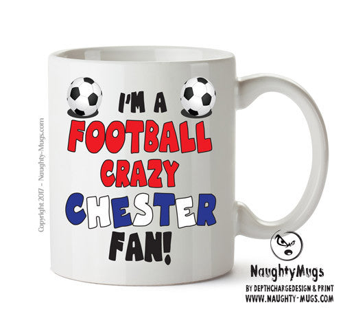 Crazy Chester Fan Football Crazy Mug Adult Mug Gift Office Mug Funny Humour
