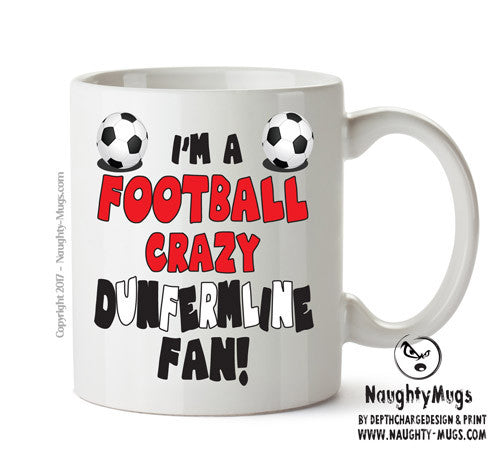 Crazy Dunfermline Fan Football Crazy Mug Adult Mug Gift Office Mug Funny Humour