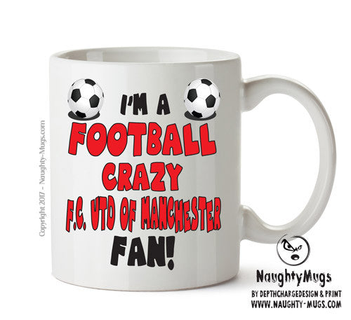 Crazy F.C UTED Of Manchester Fan Football Crazy Mug Adult Mug Gift Office Mug Funny Humour