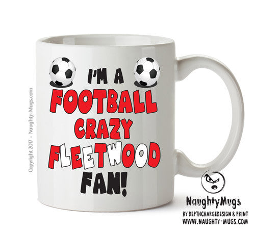 Crazy Fleetwood Fan Football Crazy Mug Adult Mug Gift Office Mug Funny Humour