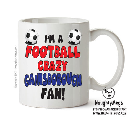 Crazy Gainsborough Fan Football Crazy Mug Adult Mug Gift Office Mug Funny Humour