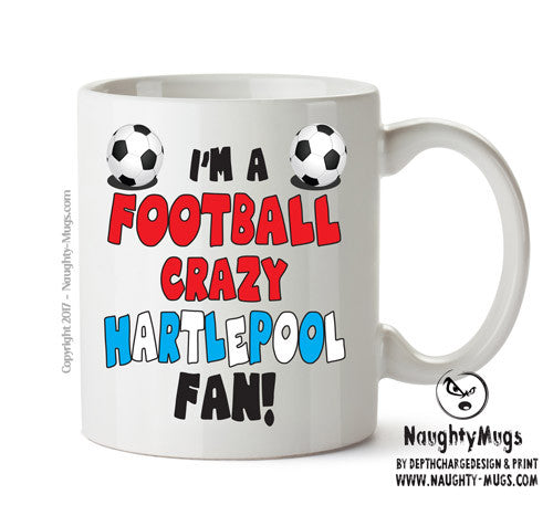 Crazy Hartlepool Fan Football Crazy Mug Adult Mug Gift Office Mug Funny Humour