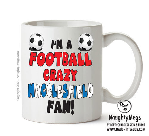 Crazy Macclesfield Fan Football Crazy Mug Adult Mug Gift Office Mug Funny Humour