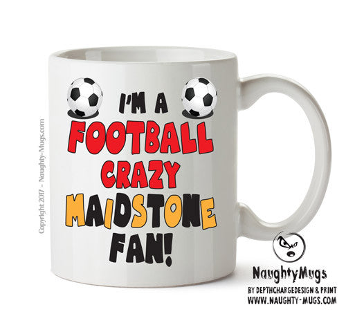 Crazy Maidstone Fan Football Crazy Mug Adult Mug Gift Office Mug Funny Humour