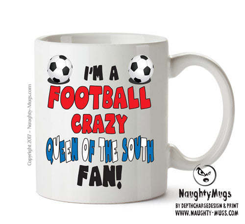 Crazy Queen Of The South Fan Football Crazy Mug Adult Mug Gift Office Mug Funny Humour