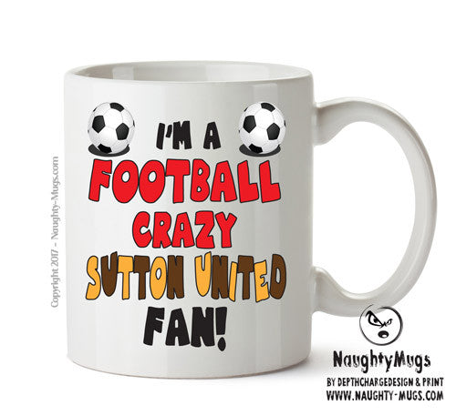 Crazy Sutton United Fan Football Crazy Mug Adult Mug Gift Office Mug Funny Humour