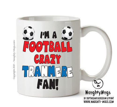 Crazy Tranmere Fan Football Crazy Mug Adult Mug Gift Office Mug Funny Humour