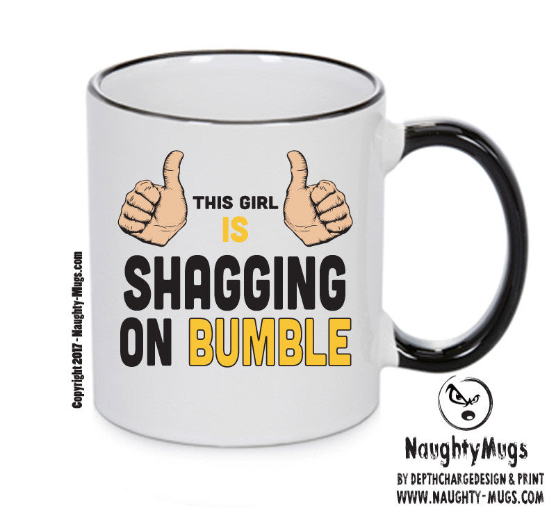 This Girl Is Shagging On Bumble INSPIRED STYLE Mug Gift Office Mug Funny Humour Xmas Gift