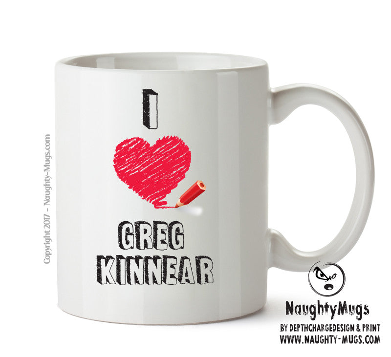 I Love Greg Kinnear Celebrity Mug Gift Office Mug Funny Humour