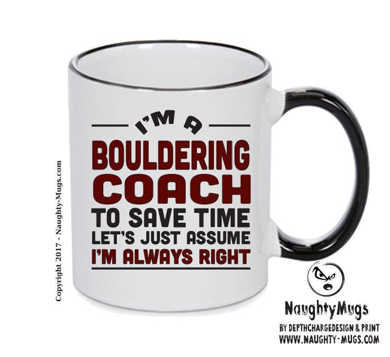 IM A Bouldering Coach TO SAVE TIME LETS JUST ASSUME IM ALWAYS RIGHT 2 Printed Gift Mug Office Funny