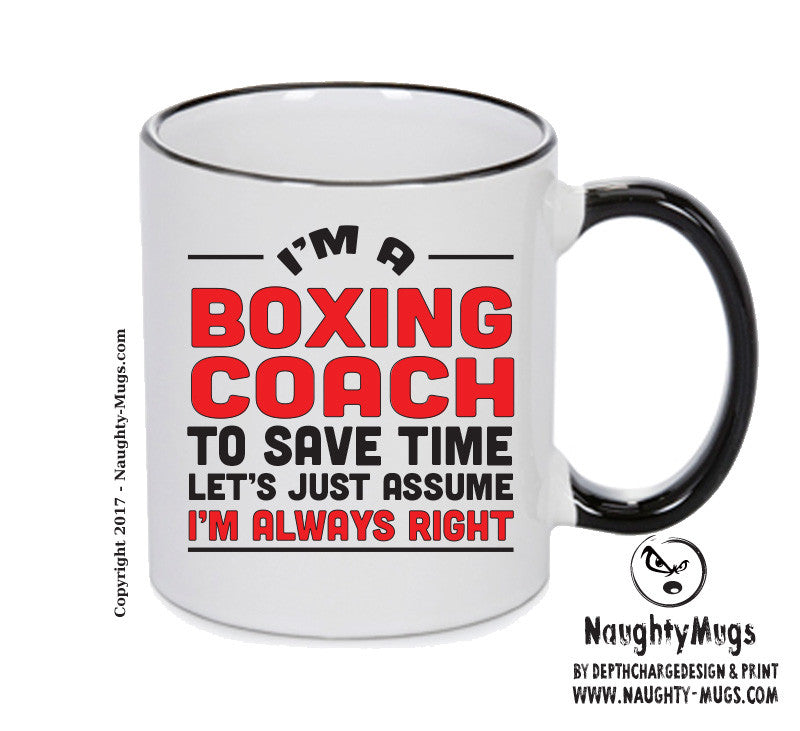 IM A Boxing Coach TO SAVE TIME LETS JUST ASSUME IM ALWAYS RIGHT 2 Printed Gift Mug Office Funny