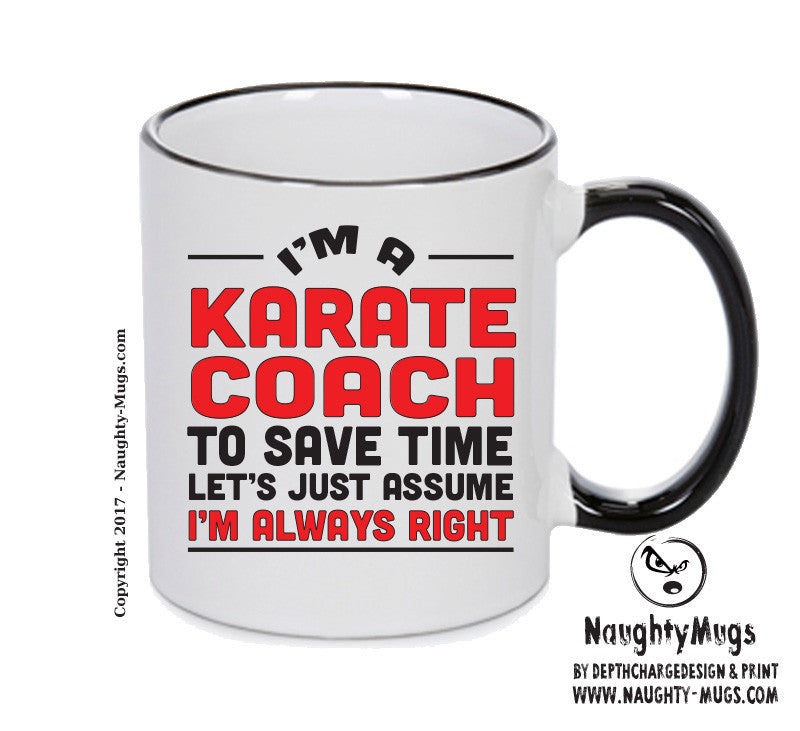 IM A Karate Coach TO SAVE TIME LETS JUST ASSUME IM ALWAYS RIGHT 2 Printed Gift Mug Office Funny