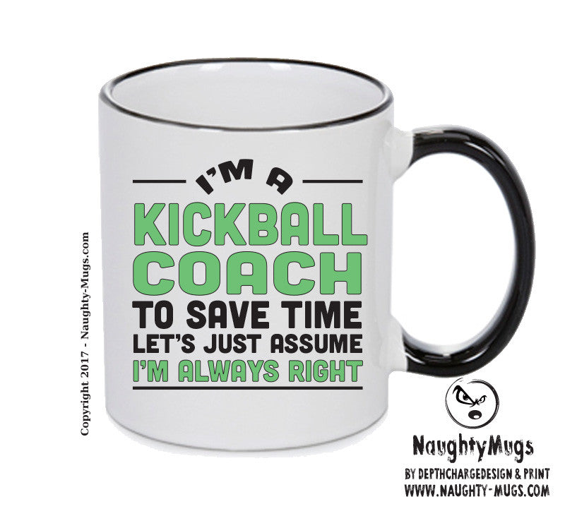 IM A Kickball Coach TO SAVE TIME LETS JUST ASSUME IM ALWAYS RIGHT 2 Printed Gift Mug Office Funny
