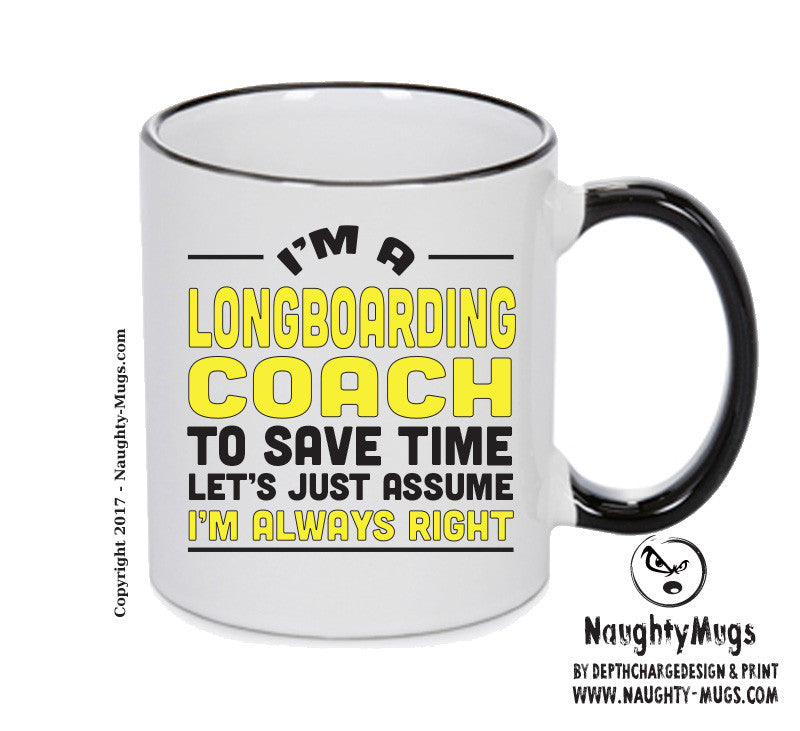 IM A Longboarding Coach TO SAVE TIME LETS JUST ASSUME IM ALWAYS RIGHT 2 Printed Gift Mug Office Funny