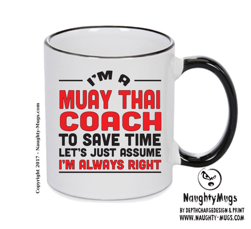 IM A Muay Thai Coach TO SAVE TIME LETS JUST ASSUME IM ALWAYS RIGHT 2 Printed Gift Mug Office Funny