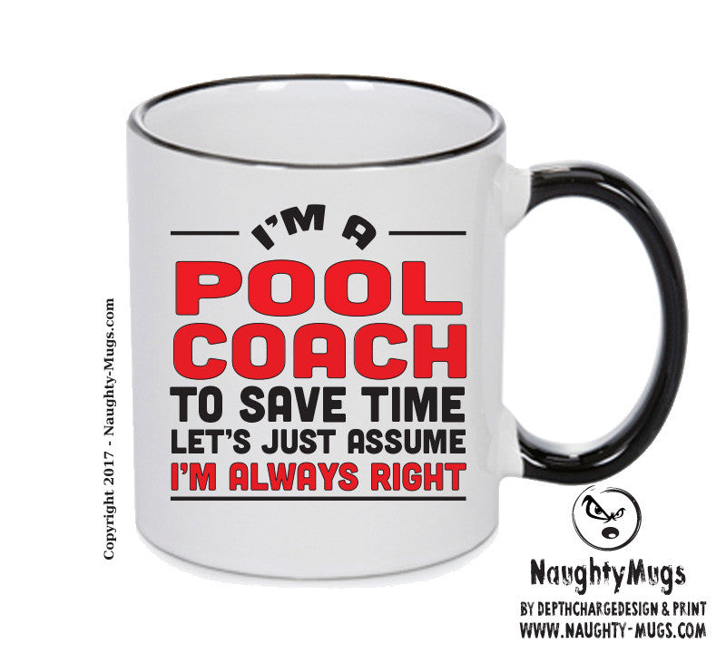 IM A Pool Coach TO SAVE TIME LETS JUST ASSUME IM ALWAYS RIGHT 2 Printed Gift Mug Office Funny