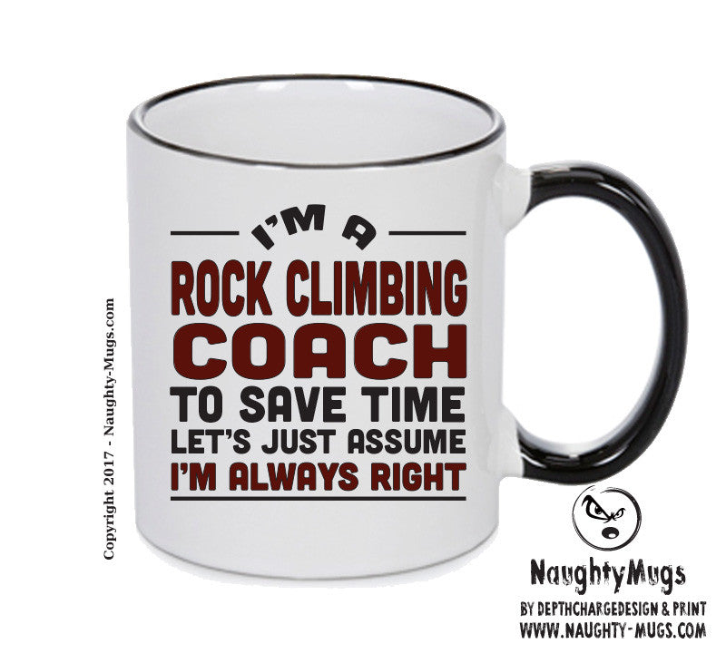 IM A Rock Climbing Coach TO SAVE TIME LETS JUST ASSUME IM ALWAYS RIGHT 2 Printed Gift Mug Office Funny