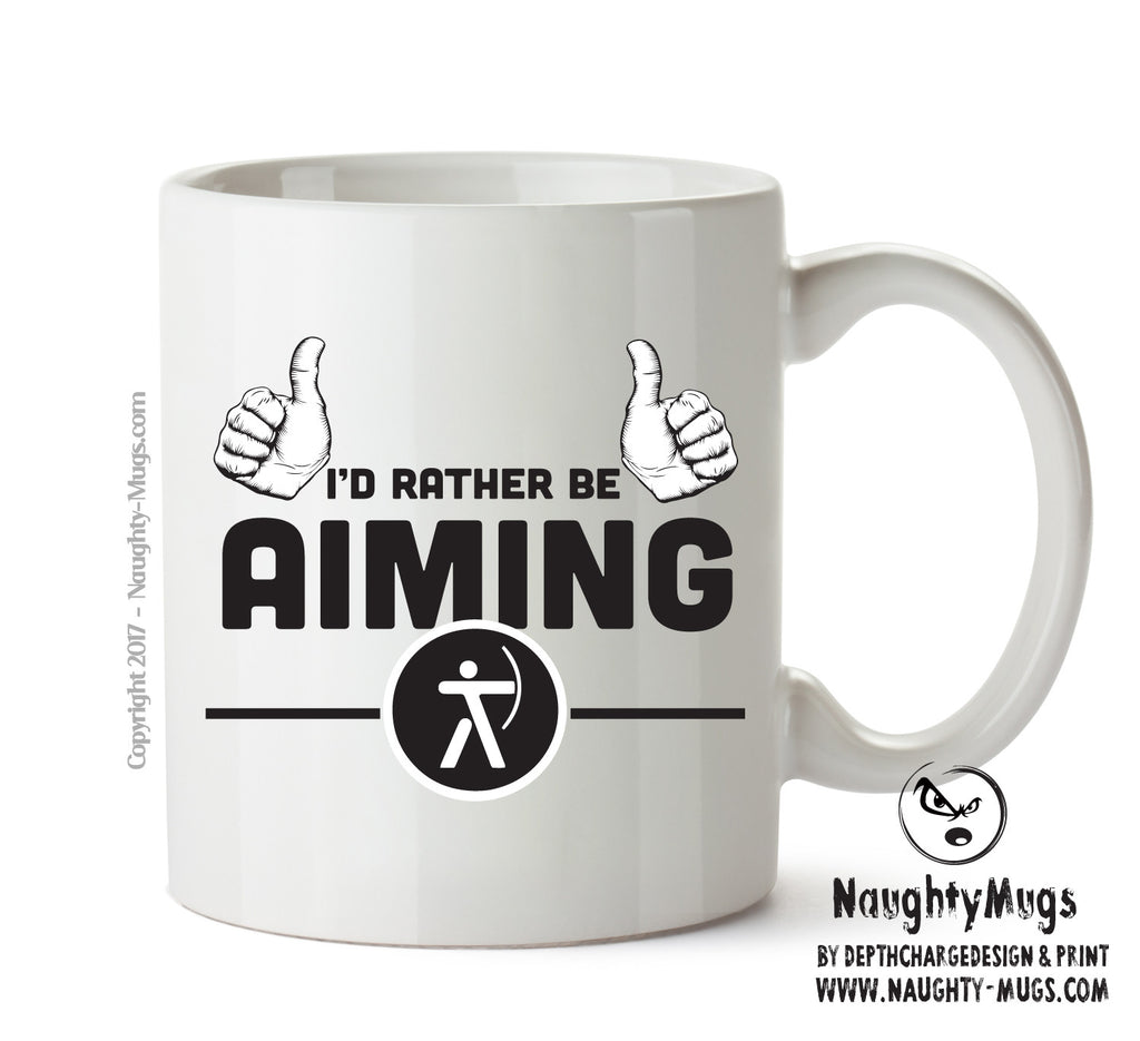 I'd Rather Be Aiming Archery Mug Personalised FUNNY OCCUPATION RUDE ADULT OFFICE MUG