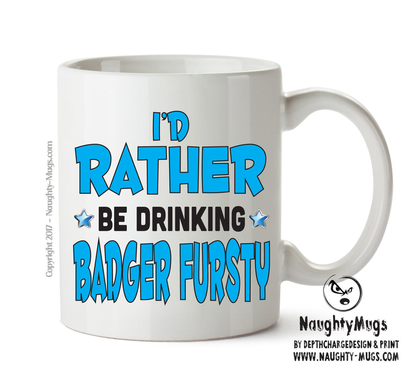 Id Rather Be Badger Fursty Personalised FUNNY OCCUPATION RUDE ADULT OFFICE MUG