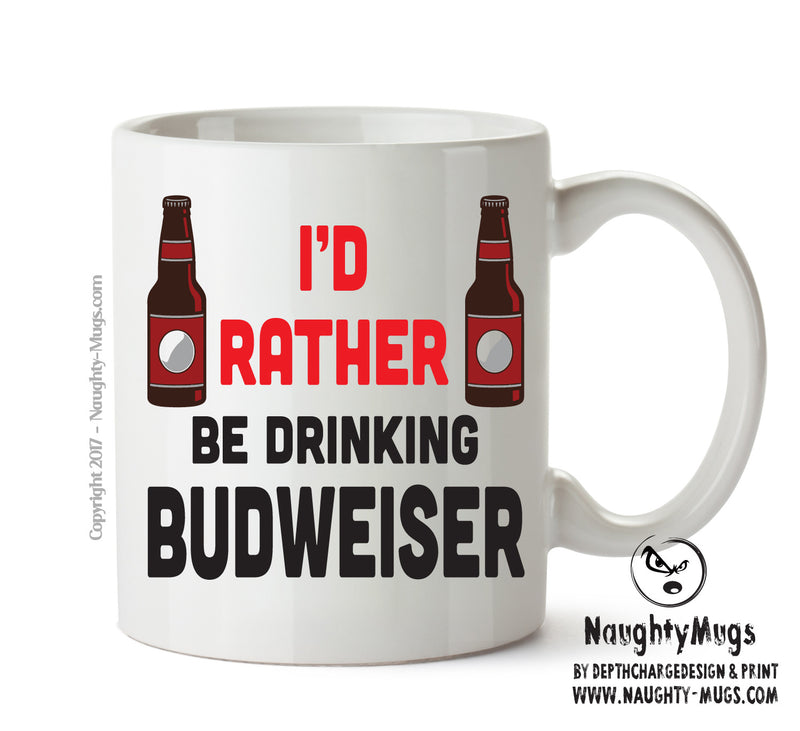 I'd Rather Be DRINKING BUDWEISER Bottle Personalised FUNNY OCCUPATION RUDE ADULT OFFICE MUG