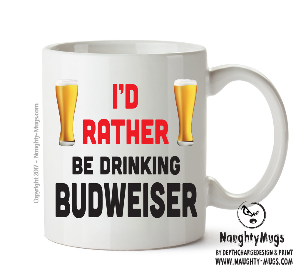 I'd Rather Be DRINKING Bud Personalised FUNNY OCCUPATION RUDE ADULT OFFICE MUG