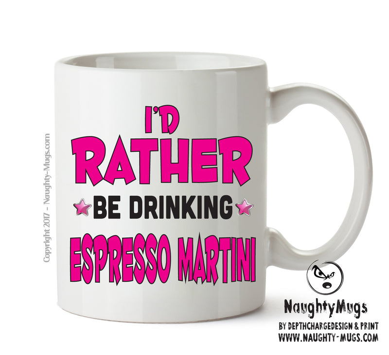 I'd Rather Be DRINKING Espresso Martini Personalised FUNNY OCCUPATION RUDE ADULT OFFICE MUG