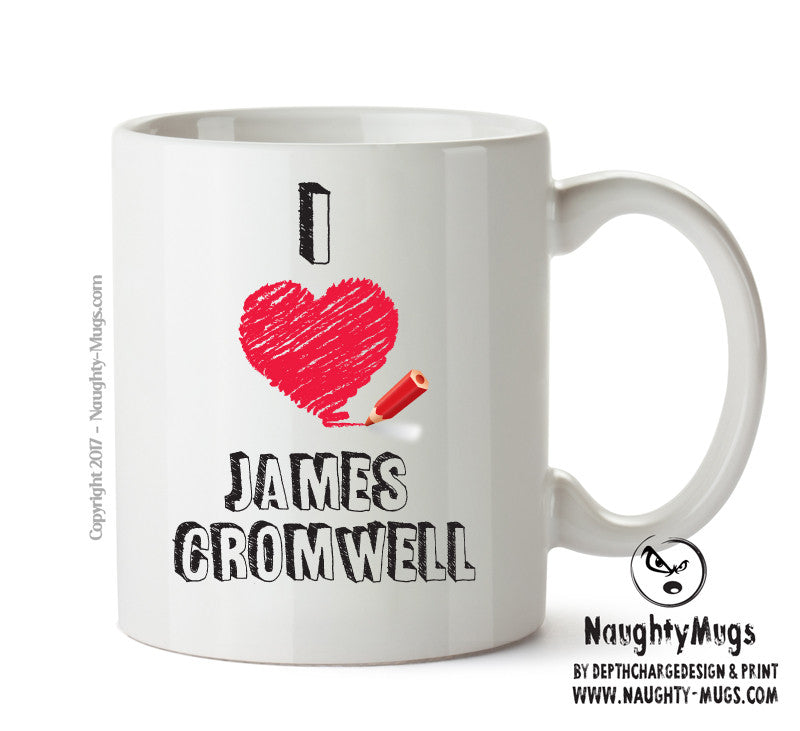 I Love James Cromwell Celebrity Mug Gift Office Mug Funny Humour